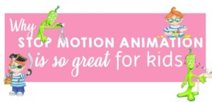 Read more about the article Why Stop Motion is So Great for Kids